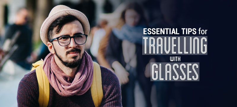 Essential-Tips-for-Travelling-with-Glasses